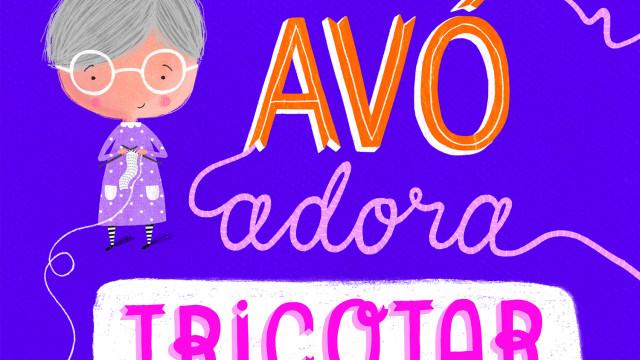 'A Minha Avó Adora Tricotar'. Um livro para o Dia dos Avós