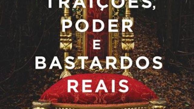 'Traições, Poder e Bastardos Reais'. Um retrato português